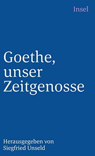 Goethe, unser Zeitgenosse: Über Fremdes und Eigenes: Johann Wolfgang von