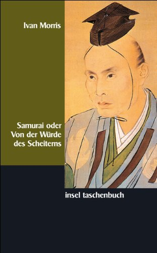 Samurai oder Von der Würde des Scheiterns. Tragische Helden in der Geschichte Japans. (345834215X) by Morris, Ivan