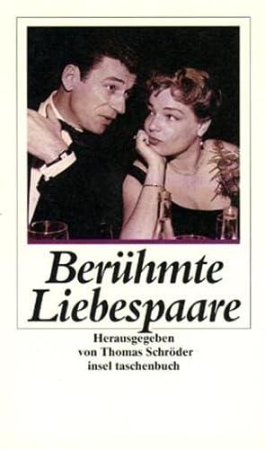 Berühmte Liebespaare : von Johann Wolfgang Goethe und Christiane Vulpius bis Simone Signoret und Yves Montand. hrsg. von Thomas Schröder / Insel-Taschenbuch ; 2532 - Schröder, Thomas (Hrsg.)