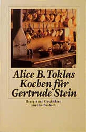 Kochen für Gertrude Stein. Rezepte und Geschichten. (9783458342526) by Alice B. Toklas