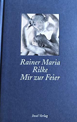 Mir zur Feier. Gedichte: Rilke, Rainer Maria