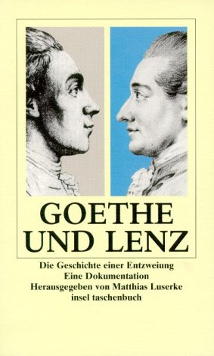 Goethe und Lenz : die Geschichte einer: Goethe, Johann Wolfgang