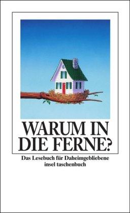 Warum in die Ferne? : das Lesebuch für Daheimgebliebene. ausgew. von Hans Christian Kosler, Insel-Taschenbuch ; 2832 - Kosler, Hans Christian [Hrsg.]