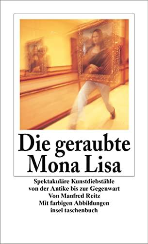 9783458345510: Die geraubte Mona Lisa: Spektakuläre Kunstdiebstähle von der Antike bis zur Gegenwart