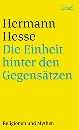 Die Einheit hinter den Gegensätzen. Religionen und Mythen. (9783458345985) by Hesse, Hermann
