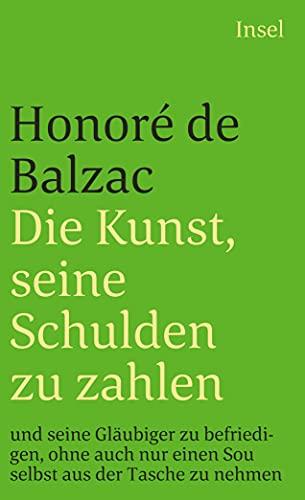 Die Kunst, seine Schulden zu zahlen und seine Gläubiger zu befriedigen, ohne auch nur einen Sou selbst aus der Tasche zu nehmen (insel taschenbuch) Balzac, Honoré de and Fred, E.
