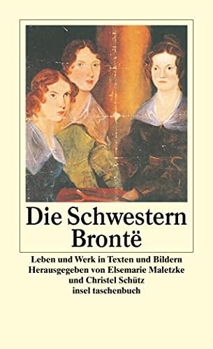 Die Schwestern Brontë : Leben und Werk in Texten und Bildern - Elsemarie Maletzke