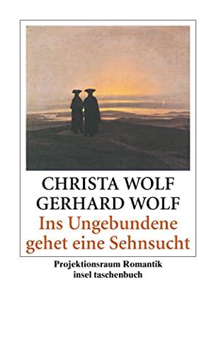Ins Ungebundene gehet eine Sehnsucht : Projektionsraum Romantik - Christa Wolf