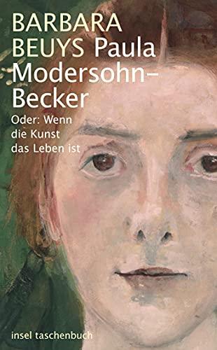 9783458351191: Paula Modersohn-Becker: Oder: Wenn die Kunst das Leben ist