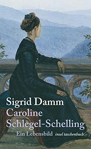 Caroline Schlegel-Schelling: Ein Lebensbild in Briefen (insel taschenbuch) - Sigrid Damm, Caroline Schlegel-Schelling