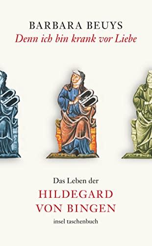 9783458351672: Denn ich bin krank vor Liebe: Das Leben der Hildegard von Bingen