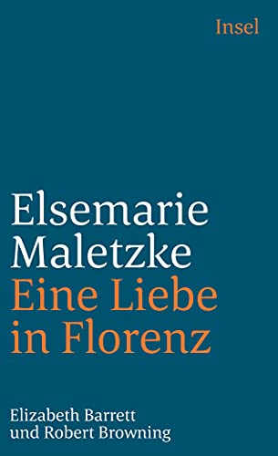 Eine Liebe in Florenz. Elizabeth Barrett und Robert Browning. - Maletzke, Elsemarie
