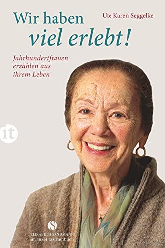 9783458359241: Wir haben viel erlebt!: Jahrhundertfrauen erzählen aus ihrem Leben