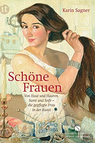 9783458361121: Schöne Frauen: Von Haut und Haaren, Samt und Seife - die gepflegte Frau in der Kunst