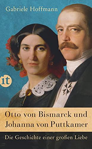 9783458361312: Otto von Bismarck und Johanna von Puttkamer: Die Geschichte einer großen Liebe