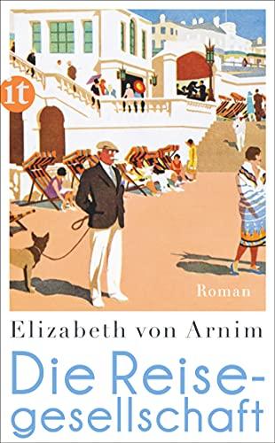 Die Reisegesellschaft - Elizabeth von Arnim,Angelika Beck
