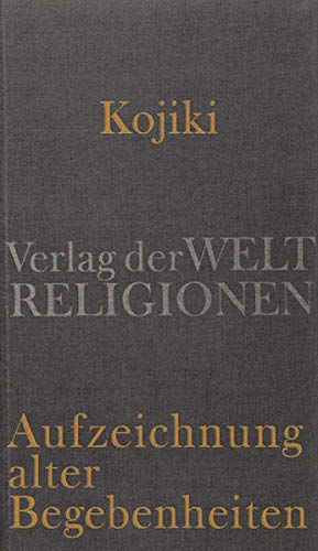 9783458700364: Kojiki - Aufzeichnung alter Begebenheiten: Aus dem Japanischen übersetzt und herausgegeben von Klaus Antoni