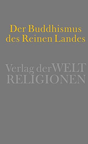 Der Buddhismus des Reinen Landes: Aus der chinesischen und der japanischen Tradition: Christoph ...