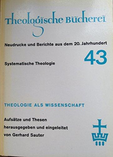 Theologie als Wissenschaft. Aufsätze und Thesen (Theologische Bücherei: Neudrucke und ...