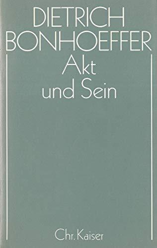 Akt und sein: Transzendentalphilosophie und Ontologie in der systematischen Theologie (Dietrich Bonhoeffer Werke) (German Edition) (9783459016921) by Bonhoeffer, Dietrich