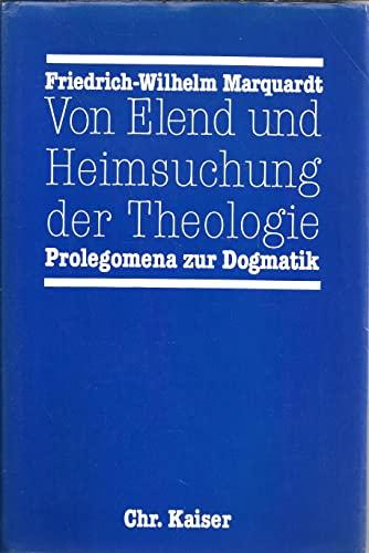 Von Elend und Heimsuchung der Theologie. Prolegomena zur Dogmatik.: Marquardt, Friedrich-Wilhelm.