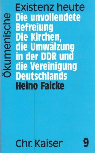 Die unvollendete Befreiung. die Kirchen, die Umwälzung: Falcke, Heino