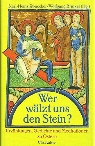 9783459019304: Wer wälzt uns den Stein?. Erzählungen, Gedichte und Meditationen zu Ostern