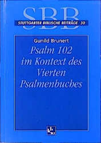 Psalm 102 im Kontext des Vierten Psalmenbuches: Gunild Brunert
