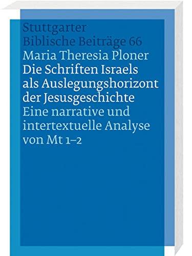 Die Schriften Israels als Auslegungshorizont der Jesusgeschichte: Maria Theresia Ploner