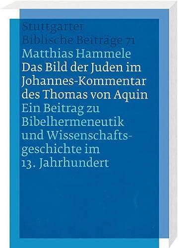 Das Bild der Juden im Johannes-Kommentar des Thomas von Aquin: Matthias Hammele