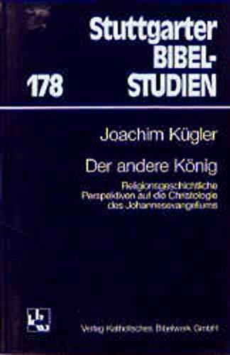 9783460047815: Der andere König: Religionsgeschichtliche Perspektiven auf die Christologie des Johannesevangeliums (Stuttgarter Bibelstudien) (German Edition)