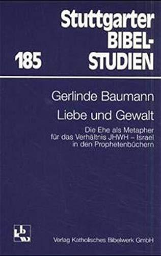 9783460048515: Liebe und Gewalt: Die Ehe als Metapher für das Verhältnis JHWH, Israel in den Prophetenbüchern (Stuttgarter Bibelstudien) (German Edition)