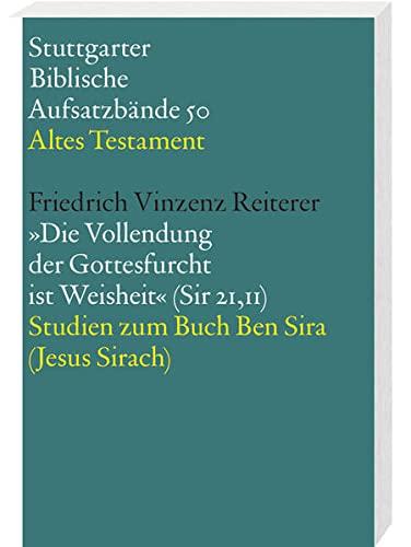 Die Vollendung der Gottesfurcht ist Weisheit (Sir 21,11): Friedrich Vinzenz Reiterer