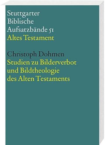 Studien zum Bilderverbot und Bildtheologie des Alten Testament: Christoph Dohmen