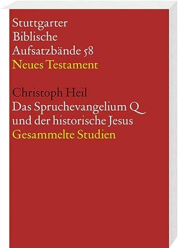 Das Spruchevangelium Q und der historische Jesus. Gesammelte Studien: Christoph Heil