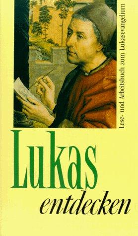 9783460199835: Lukas entdecken. Lese- und Arbeitsbuch zum Lukasevangelium