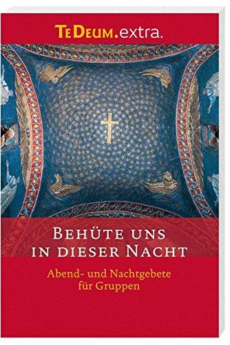9783460231443: Behüte uns in dieser Nacht: Abend- und Nachtgebete für Gruppen TE DEUM.EXTRA