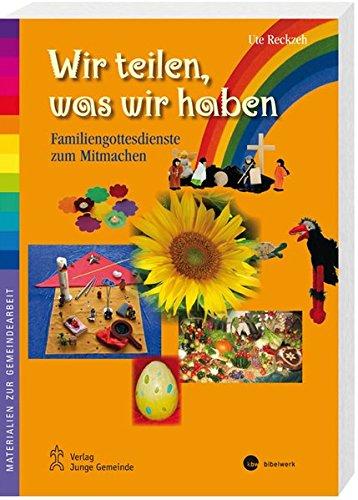 9783460250192: Wir teilen, was wir haben: Familiengottesdienste zum Mitmachen