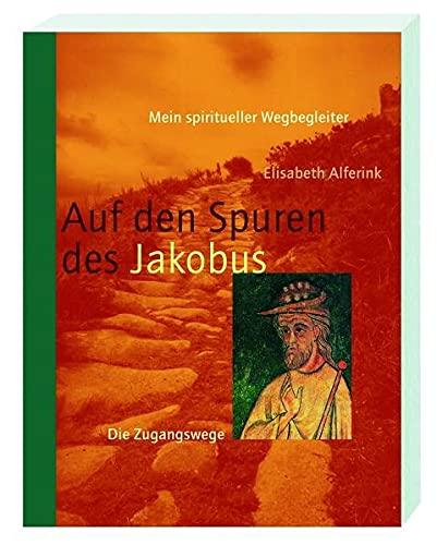 9783460318458: Auf den Spuren des Jakobus 2: Die Zugangswege. Mein spiritueller Wegbegleiter