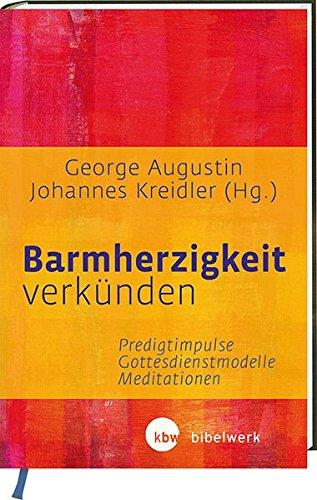 9783460321540: Barmherzigkeit verkünden: Predigtimpulse - Gottesdienstmodelle - Meditationen