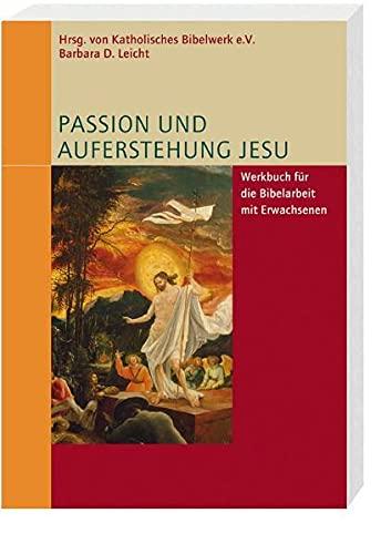 9783460326231: Passion und Auferstehung Jesu: Werkbuch für die Bibelarbeit mit Erwachsenen
