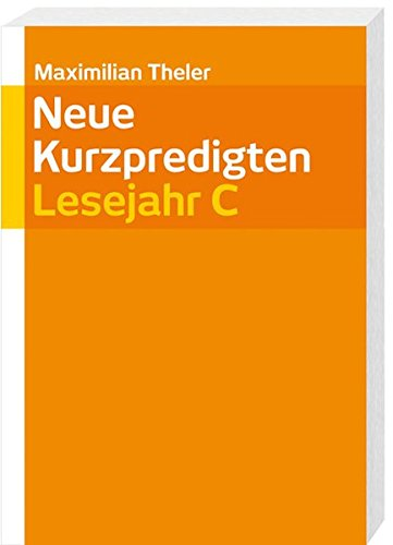 9783460329065: Neue Kurzpredigten: Lesejahr C