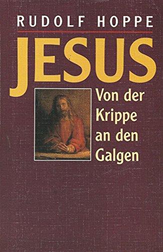 Jesus - Von der Krippe an den Galgen