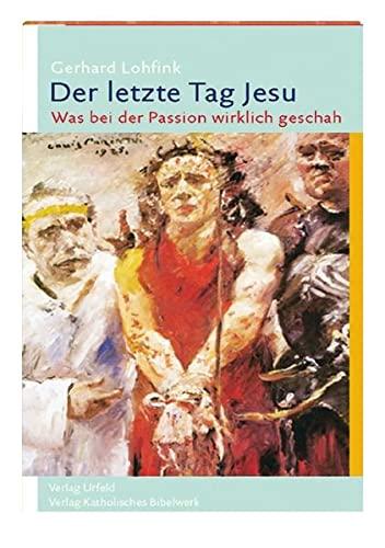 9783460331792: Der letzte Tag Jesu: Was bei der Passion wirklich geschah