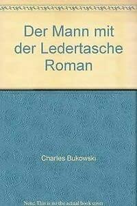 Der Mann mit der Ledertasche Roman: Charles Bukowski