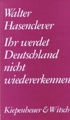 Ihr werdet Deutschland nicht wiedererkennen: Erinnerungen (German: Hasenclever, Walter