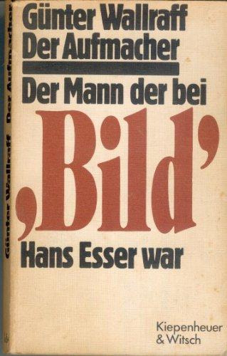 9783462012576: Der Aufmacher - Unzensiert - Der Mann, der bei Bild Hans Esser War (enteignet Springer; seltener Raubdruck)