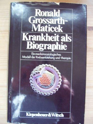 Krankheit als Biographie : e. medizinsoziolog. Modell d. Entstehung u. Therapie d. Krebserkrankung. - Krebs : Sozialmedizin - Grossarth-Maticek, Ronald