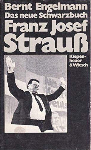 Das neue Schwarzbuch: Franz Josef Strauss - Engelmann, Bernt