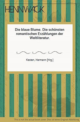 Die blaue Blume - Die schönsten romantischen: Kesten,Hermann